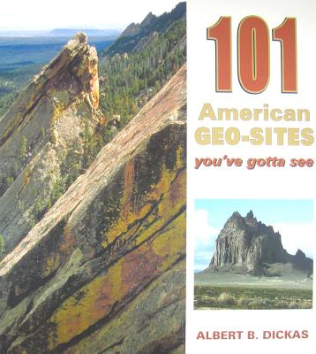 101 American Geo-sites You've Gotta See By Dickas, Albert B.