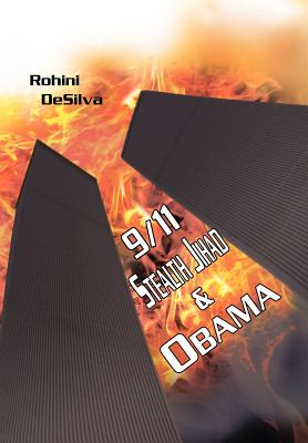 9/11, Stealth Jihad and Obama By Desilva, Rohini